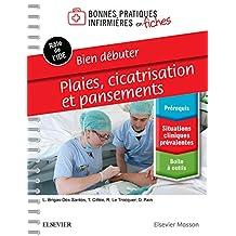 Bien débuter - Plaies, cicatrisation et pansements (French Edition)
