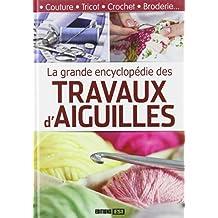 GRANDE ENCYCLOPÉDIE DES TRAVAUX D'AIGUILLES (LA)