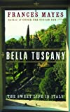 Bella Tuscany: The Sweet Life in Italy by Mayes, Frances (April 6, 1999) Hardcover