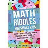 Math Riddles For Smart Kids: Math Riddles And Brain Teasers That Kids And Families Will love (Books for Smart Kids) (Volume 2)