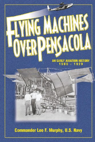 Flying Machines Over Pensacola an Early Aviation History from 1909 to 1929