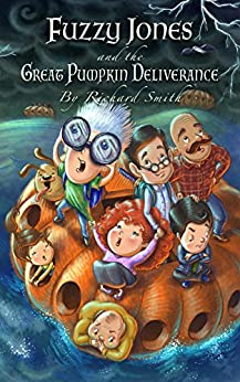 Fuzzy Jones and the Great Pumpkin Deliverance by [Smith, Richard]