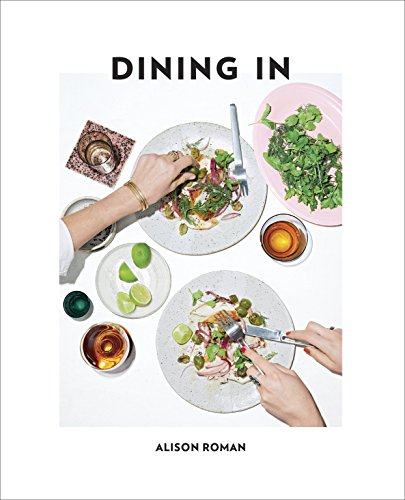 Dining In: Highly Cookable Recipes by Alison Roman