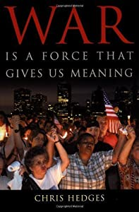 War Is A Force That Gives Us Meaning By Chris Hedges from Paperback