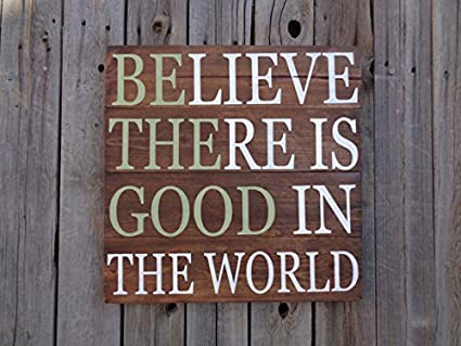 Amazon.com: Believe There Is Good In The World Sign ...