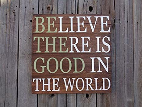 Amazoncom Believe There Is Good In The World Sign Primitive