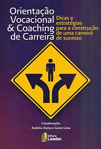 Orientação Vocacional & Coaching de Carreira. Dicas e Estratégias Para Construção de Uma Carreira de Sucesso