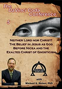 Neither Lord Nor Christ? The Belief in Jesus as God Before Nicea and the Exalted Christ of Gnosticism
