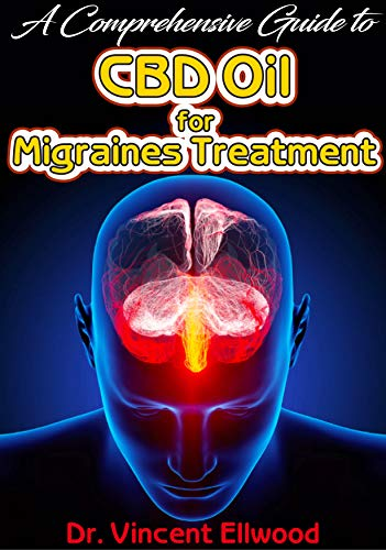 Cures Tea Tree Oil - A Comprehensive Guide To CBD Oil for Migraines Treatment: All you need to know about Migraines and how CBD Oil Can help to cure Migraines with Real life Success Stories!