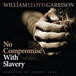 No Compromise with Slavery | William Lloyd Garrison