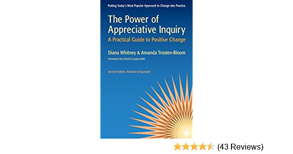 The Power of Appreciative Inquiry A Practical Guide to Positive Change