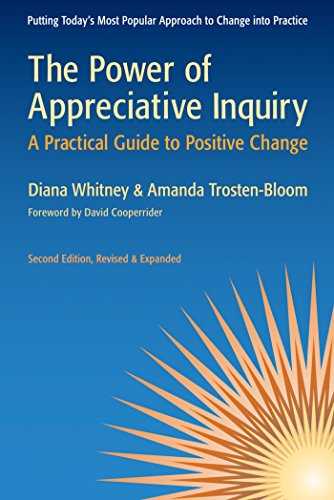 The Power of Appreciative Inquiry: A Practical Guide to Positive Change