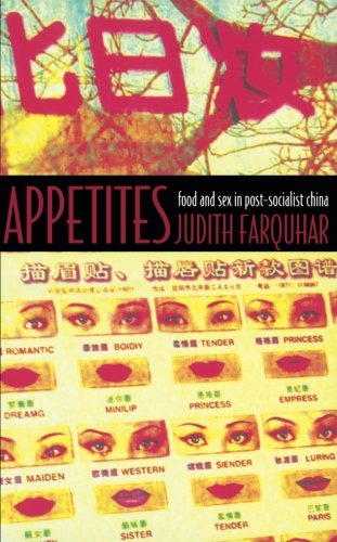 Appetites: Food and Sex in Post-Socialist China (Body, Commodity, Text)
