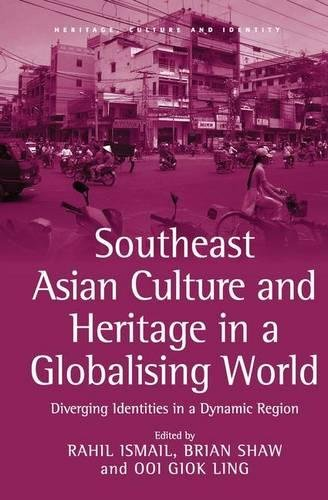 Southeast Asian Culture and Heritage in a Globalising World: Diverging Identities in a Dynamic Region (Heritage, Culture