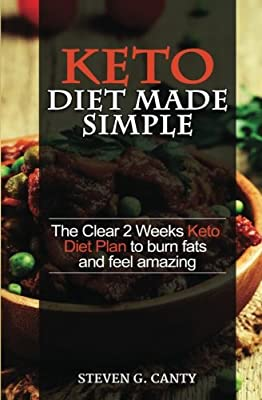 Keto Diet Made Simple: The Clear 2 weeks Keto Diet Plan to burn fats and feel amazing (Lose weight diet, Lifestyle and recipes on Ketogenic and Paleo) (Volume 2)
