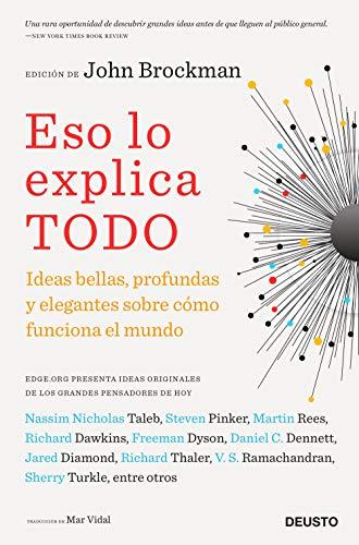 Eso lo explica todo: Ideas bellas, profundas y elegantes sobre cómo funciona el mundo por John Brockman