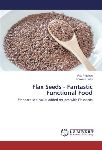 Flax Seeds - Fantastic Functional Food: Standardised, value added recipes with Flaxseeds