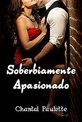 Soberbiamente Apasionado (Spanish Edition)