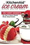 Our KitchenAid Ice Cream Maker Recipe Book: 125 Yummy Desserts for Your 2 Quart Stand Mixer Attachment (Ice Cream Indulgences) (Volume 1)