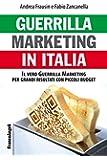 Guerrilla marketing in Italia. Il vero guerrilla marketing per i grandi risultati con piccoli budget