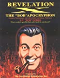 Revelation X: The 'Bob' Apocryphon: Hidden Teachings and Deuterocanonical Texts of J.R. 'Bob' Dobbs