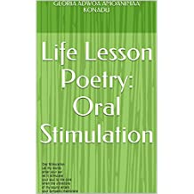 Life Lesson Poetry: Oral Stimulation: Let my words enter your ear. let it stimulate your soul to the core; when the vibrations of my sound enters your tympanic membrane, let it stimulate you orally.