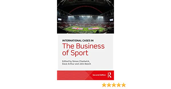 Amazon.com: International Cases in the Business of Sport eBook: Simon Chadwick, Dave Arthur, John Beech: Kindle Store