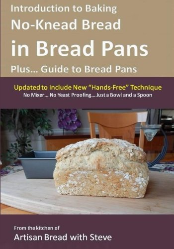 Introduction to Baking No-Knead Bread in Bread Pans (Plus... Guide to Bread Pans): From the kitchen of Artisan Bread with (Bread And Cake Pan)
