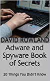 Adware and Spyware Book of Secrets: 20 Things You Didn't Know