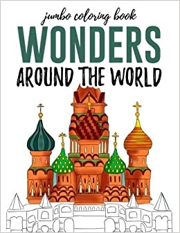 Wonders Around The World A Jumbo Coloring Book With 100 Pages Activity Spectacular Places And Landmarks For Travel Lovers
