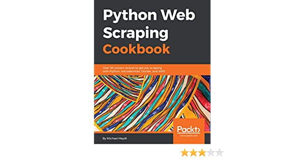 Python Web Scraping Cookbook: Over 90 proven recipes to get you scraping  with Python, microservices, Docker, and AWS