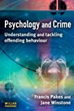 Psychology and Crime : Understanding and Tackling Offending Behaviour, Pakes, Francis and Winstone, Jane, 1843922606