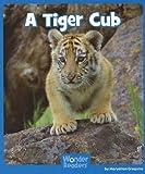 A Tiger Cub (Wonder Readers Emergent Level)
