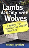 Lambs Dancing with Wolves, Michael Griffiths, 0825460166