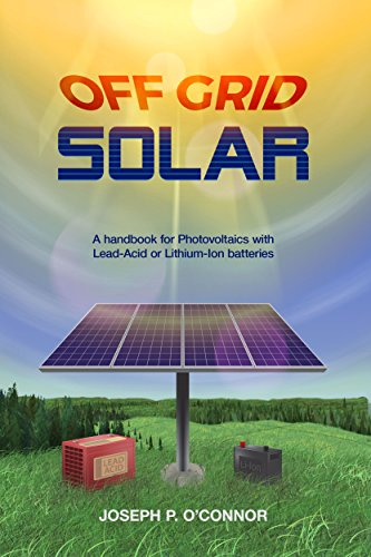 Off Grid Solar: A handbook for Photovoltaics with Lead-Acid or Lithium-Ion batteries by [O'Connor, Joseph]