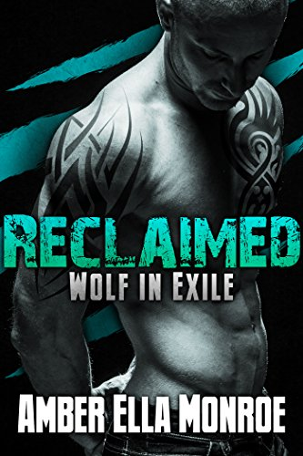 Reclaimed (Wolf in Exile Part 4): Werewolf Shifter/Vampire