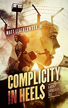 Complicity in Heels: A Money Launderers' Tale (The Nikki Frank Collection Book 1) by [Leatherwood Jr., Matt]