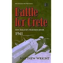 Battle for Crete: New Zealand's Near-Run Affair (New Zealand Military Series Book 4)