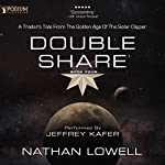 Double Share: A Trader's Tale from the Golden Age of the Solar Clipper, Book 4 | Nathan Lowell