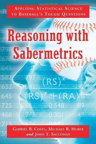Reasoning with Sabermetrics: Applying Statistical Science to Baseball's Tough Questions ebook