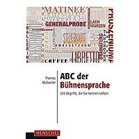 ABC der Bühnensprache: 333 Begriffe, die Sie kennen sollten