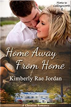 Home Away from Home: A Christian Romance (Home to Collingsworth Book 2) by [Jordan, Kimberly Rae]