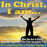 In Christ, I Am: God's Promises on Who You Are in Christ that Will Transform You from the Inside Out | Krystal Kuehn,Violet James