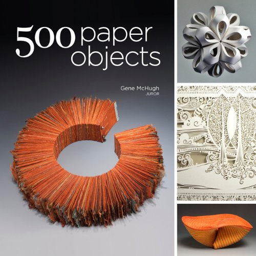 500 Paper Objects: New Directions in Paper Art (500 Series) by Lark Books NC