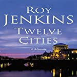 Twelve Cities: A Memoir | Roy Jenkins