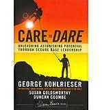 Care to Dare: Unleashing Astonishing Potential Through Secure Base Leadership (J-B Warren Bennis Series) (Hardback) - Common