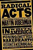 Radical Acts, Martin B. Duberman, 1595584072