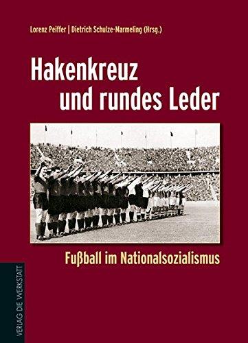 Hakenkreuz und rundes Leder: Fußball im Nationalsozialismus (Runde Leder)