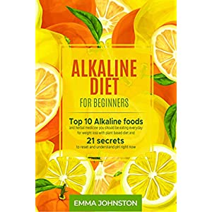 Alkaline Diet for Beginners: Top 10 Alkaline foods and herbal medicine you should be eating everyday for weight loss with plant based diet and 21 secrets to reset and understand pH right now 51RgZ82r8 L  Get Healthy Today! 51RgZ82r8 L