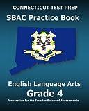 CONNECTICUT TEST PREP SBAC Practice Book English Language Arts Grade 4: Preparation for the Smarter Balanced ELA/Literacy Assessments